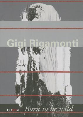 Gigi Rigamonti: Born to Be Wild  by  Gigi Rigamonti