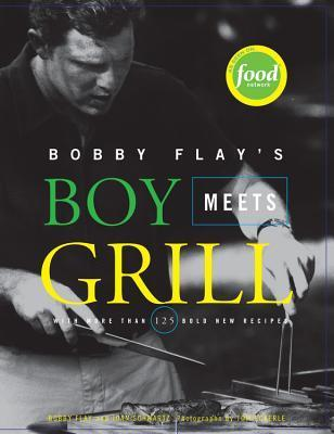 Bobby Flays Boy Meets Grill: With More Than 125 Bold New Recipes Bobby Flay