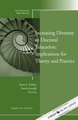 Increasing Diversity in Doctoral Education: Implications for Theory and Practice: New Directions for Higher Education, Number 163  by  Karri A Holley