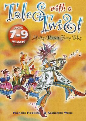 Tales with a Twist: Mathematics Based Fairy Tales - Book + CD, Ages 7-9  by  Michelle Hopkins