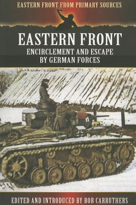 Eastern Front: Encirclement and Escape German Forces by Bob Carruthers