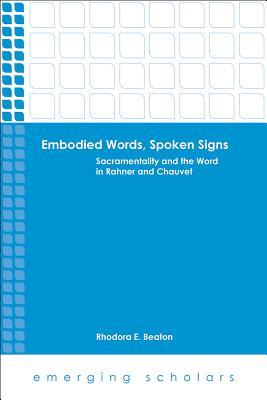Embodied Words, Spoken Signs: Sacramentality and the Word in Rahner and Chauvet Mary Gaebler