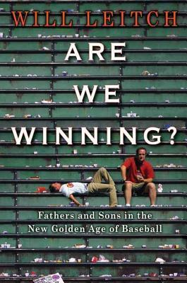 Are We Winning?: Fathers and Sons in the New Golden Age of Baseball  by  Will Leitch