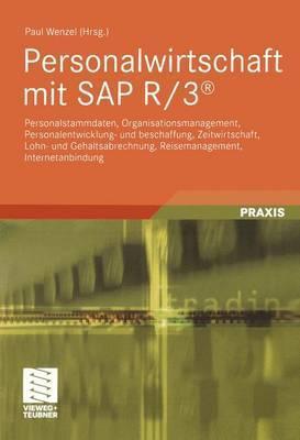 Personalwirtschaft Mit SAP R/3: Personalstammdaten, Organisationsmanagement, Personalentwicklung- Und Beschaffung, Zeitwirtschaft, Lohn- Und Gehaltsab  by  Paul Wenzel