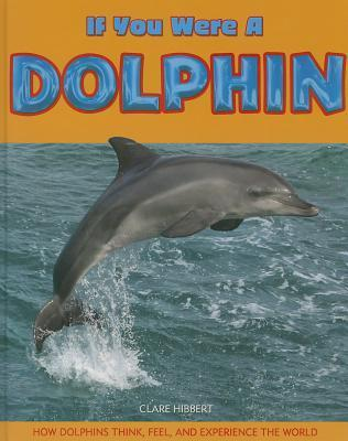 If You Were a Dolphin  by  Clare Hibbert