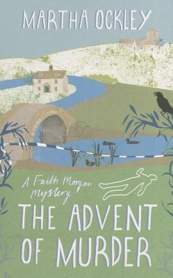 The Advent of Murder (Faith Morgan Mystery #2)  by  Martha Ockley