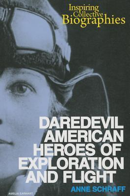 Daredevil American Heroes of Exploration and Flight  by  Anne Schraff