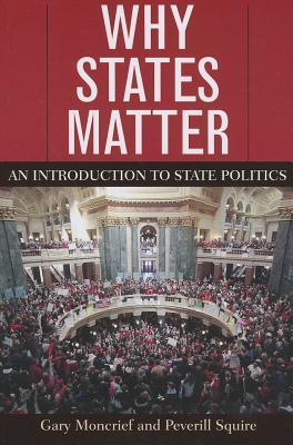 Why States Matter: An Introduction to State Politics  by  Gary Moncrief