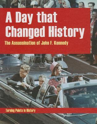 A Day That Changed History: The Assassination of John F. Kennedy  by  Tracey Kelly