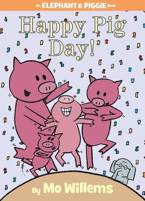 Happy Pig Day! (Elephant & Piggie, #16) Mo Willems