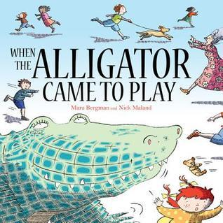 When the Alligator Came to Play. Mara Bergman by Mara Bergman