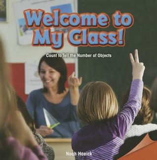 Welcome to My Class!: Count to Tell the Number of Objects  by  Noah Haeick