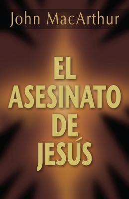 Asesinato de Jesus, El John F. MacArthur Jr.