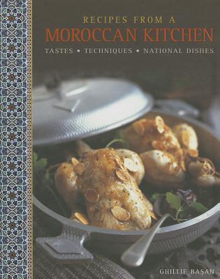Recipes from a Moroccan Kitchen: Tastes, Techniques, National Dishes  by  Ghillie Basan