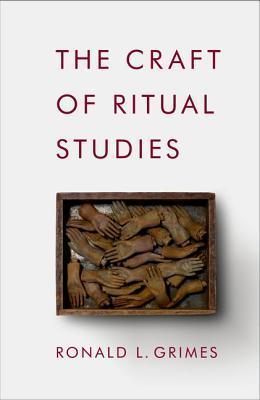 The Craft of Ritual Studies Ronald L Grimes