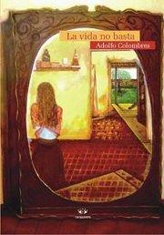 La vida no basta (Trilogía de Scherezade, #3) Adolfo Colombres