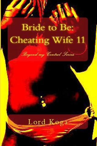 Bride to Be: Cheating Wife Eleven  by  Lord Koga