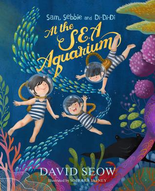 At the S.E.A. Aquarium (Sam, Sebbie and Di-Di-Di, #2) David Seow