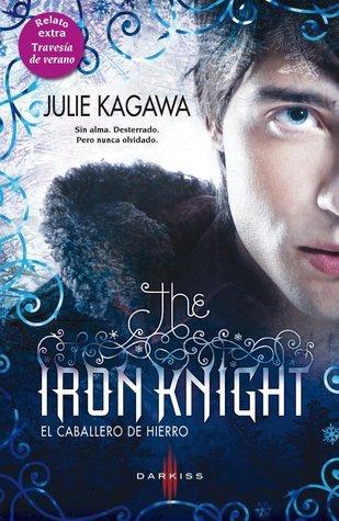 The Iron Knight: El Caballero de Hierro (The Iron Fey, #4) Julie Kagawa