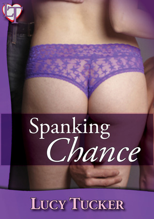 Chance 10 - Spanking Chance (Luke Chance Quickie #10)  by  Lucy Tucker