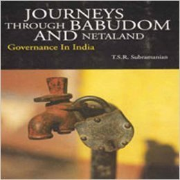Journeys Through Babudom and Netaland: Governance in India  by  T.S.R. Subramanian