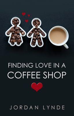 Finding Love in a Coffee Shop Jordan Lynde