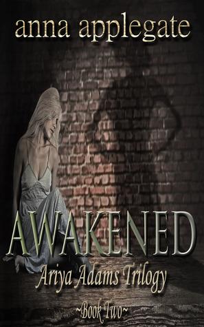 Awakened (Ariya Adams Trilogy #2) Anna Applegate