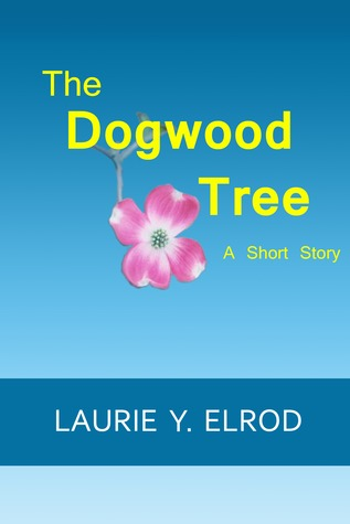 The Dogwood Tree  by  Laurie Y. Elrod