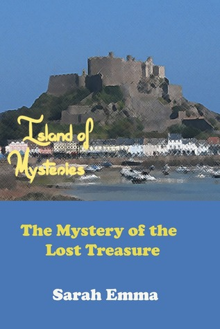 The Island of Mysteries: The Mystery of the Lost Treasure Sarah Emma