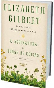 A Assinatura de Todas as Coisas Elizabeth Gilbert