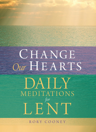 Change Our Hearts: Daily Meditations for Lent  by  Rory Cooney