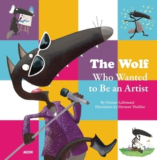 The Wolf Who Wanted to Be an Artist  by  Orianne Lallemand