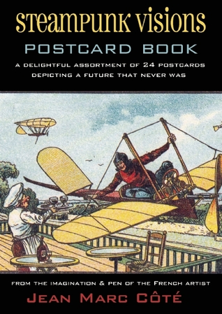 Steampunk Visions Postcard Book: A Delightful Assortment of 24 Postcards Depicting a Future That Never Was Jean Marc Cote