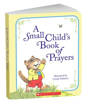 A Small Childs Book Of Prayers  by  Cindy Szekeres