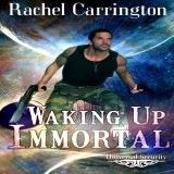 Waking Up Immortal  by  Rachel Carrington