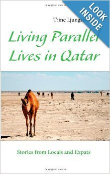 Living Parallel Lives in Qatar: Stories from Locals and Expats  by  Trine Ljungstrom