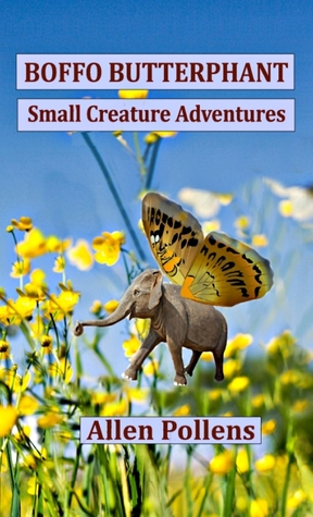 Boffo Butterphant - Small Creature Adventures Allen Pollens