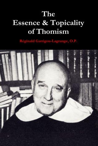 The Essence & Topicality of Thomism Reginald Garrigou-Lagrange