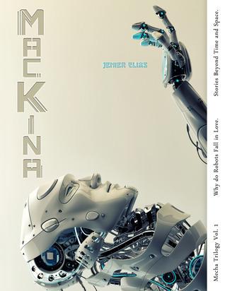 Mackina: Why Do Robots Fall in Love  by  Jenier Elias