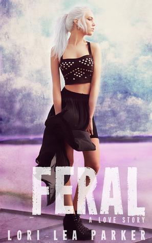 Feral: A Love Story  by  Lori Lea Parker