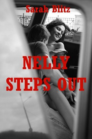 Nelly Steps Out: A Tale of Sex with a Stra  by  Sarah Blitz