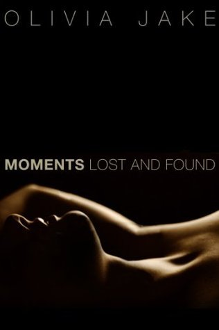 Moments Lost and Found (Moments, #2)  by  Olivia Jake