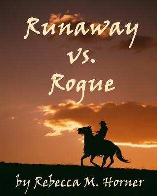 Runaway vs. Rogue Rebecca M. Horner