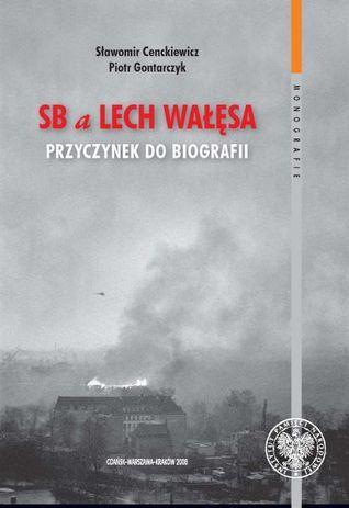 SB a Lech Wałęsa. Przyczynek do biografii.  by  Sławomir Cenckiewicz