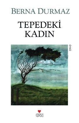 Tepedeki Kadın  by  Berna Durmaz
