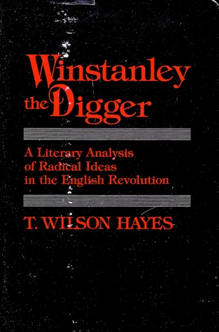 Winstanley the Digger: A Literary Analysis of Radical Ideas in the English Revolution  by  T. Wilson Hayes
