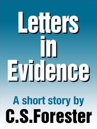 Letters in Evidence  by  C.S. Forester