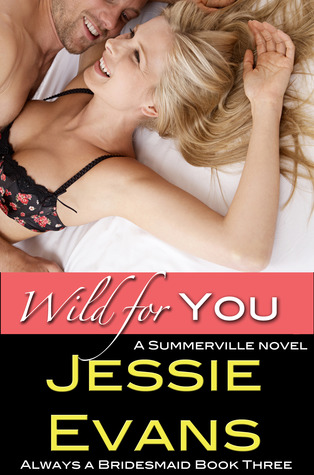 Wild for You (Always a Bridesmaid, #3) Jessie Evans