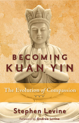 Becoming Kuan Yin: The Evolution of Compassion  by  Stephen Levine
