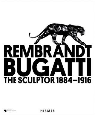 Rembrandt Bugatti: The Sculptor 1884 - 1916  by  Philipp Demandt